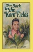 """Way Back in the """"Korn"""" Fields (Second Edition)"""