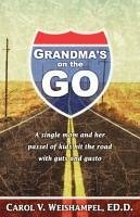 Grandma's on the Go!: A Single Mom and Her Passel of Kids Hit the Road with Guts and Gusto - Weishampel, Carol V.