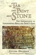 In Tar and Paint and Stone: The Inscriptions at Independence Rock and Devil's Gate - Hileman, Levida
