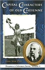 Capital Characters of Old Cheyenne - Lori Van Pelt