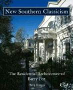 New Southern Classicism: The Residential Architecture of Barry Fox