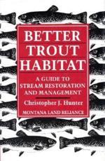 Better Trout Habitat - Christopher J Hunter, Tom Palmer, Ellen Meloy