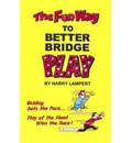The Fun Way to Better Bridge Play - Harry Lampert