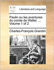Paulin ou les avantures du comte de Walter. . Volume 1 of 2 - Charles-Fran ois Grandin