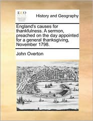 England's causes for thankfulness. A sermon, preached on the day appointed for a general thanksgiving, November 1798. - John Overton