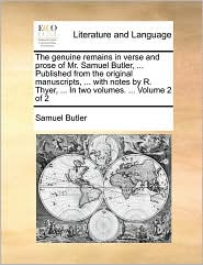 The genuine remains in verse and prose of Mr. Samuel Butler, ... Published from the original manuscripts, ... with notes by R. Thyer, ... In two volumes. ... Volume 2 of 2 - Samuel Butler