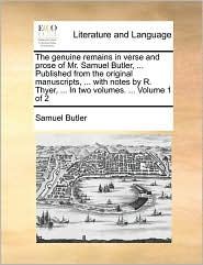 The genuine remains in verse and prose of Mr. Samuel Butler, ... Published from the original manuscripts, ... with notes by R. Thyer, ... In two volumes. ... Volume 1 of 2 - Samuel Butler