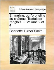 Emmeline, ou l'orpheline du ch teau. Traduit de l'anglois. ... Volume 2 of 4 - Charlotte Turner Smith
