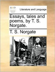 Essays, tales and poems, by T. S. Norgate. - T. S. Norgate