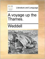 A voyage up the Thames. - Weddell