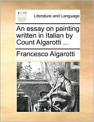 An essay on painting written in Italian by Count Algarotti. - Francesco Algarotti