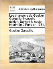 Les chansons de Gaultier Garguille. Nouvelle dition. Suivant la copie imprim e Paris en 1731. - Gaultier Garguille