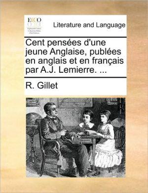 Cent pens es d'une jeune Anglaise, publ es en anglais et en fran ais par A.J. Lemierre. . - R. Gillet