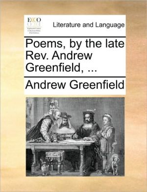 Poems, by the late Rev. Andrew Greenfield, . - Andrew Greenfield