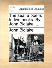 The sea: a poem. In two books. By John Bidlake, ... - John Bidlake