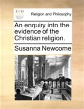 An Enquiry Into the Evidence of the Christian Religion. - Newcome, Susanna