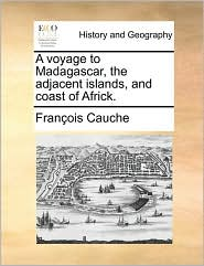 A voyage to Madagascar, the adjacent islands, and coast of Africk.