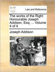 The works of the Right Honourable Joseph Addison, Esq; . Volume 4 of 4 - Joseph Addison