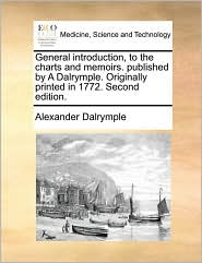 General introduction, to the charts and memoirs. published by A Dalrymple. Originally printed in 1772. Second edition. - Alexander Dalrymple