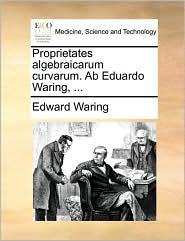 Proprietates algebraicarum curvarum. Ab Eduardo Waring, ... - Edward Waring