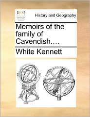 Memoirs of the Family of Cavendish....