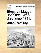 Elegy on Maggy Johnston. Who Died Anno 1711.
