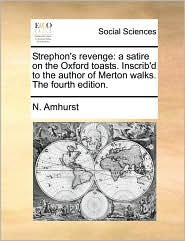 Strephon's revenge: a satire on the Oxford toasts. Inscrib'd to the author of Merton walks. The fourth edition. - N. Amhurst