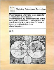 Pharmacopia Reformata: Or, an Essay for a Reformation of the London Pharmacopia, by a Set of Remarks on the Draught for a New One, ... Inters