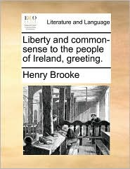 Liberty and common-sense to the people of Ireland, greeting.
