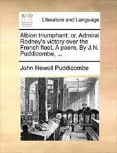 Albion Triumphant: Or, Admiral Rodney's Victory Over the French Fleet. a Poem. by J.N. Puddicombe, ... - Puddicombe, John Newell