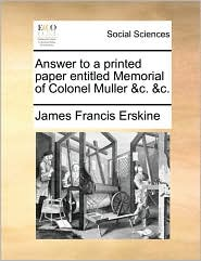 Answer to a printed paper entitled Memorial of Colonel Muller &c. &c. - James Francis Erskine