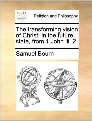 The transforming vision of Christ, in the future state, from 1 John iii. 2.