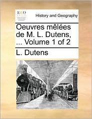 Oeuvres m l es de M. L. Dutens, ... Volume 1 of 2 - L. Dutens