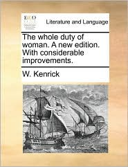 The whole duty of woman. A new edition. With considerable improvements. - W. Kenrick
