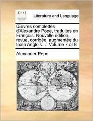 uvres complettes d'Alexandre Pope, traduites en Fran ois. Nouvelle dition, revue, corrig e, augment e du texte Anglois ... Volume 7 of 8 - Alexander Pope