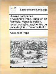 uvres complettes d'Alexandre Pope, traduites en Fran ois. Nouvelle dition, revue, corrig e, augment e du texte Anglois ... Volume 6 of 8 - Alexander Pope