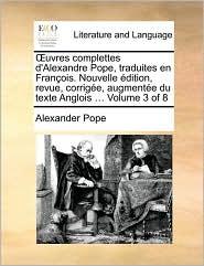 uvres complettes d'Alexandre Pope, traduites en Fran ois. Nouvelle dition, revue, corrig e, augment e du texte Anglois. Volume 3 of 8 - Alexander Pope