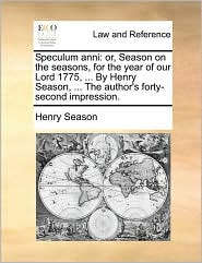 Speculum anni: or, Season on the seasons, for the year of our Lord 1775, ... By Henry Season, ... The author's forty-second impression.