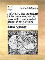 An enquiry into the nature of the corn-laws; with a view to the new corn-bill proposed for Scotland.