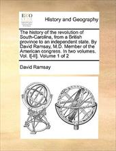 The History of the Revolution of South-Carolina, from a British Province to an Independent State. by David Ramsay, M.D. Member of - Ramsay, David