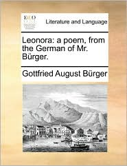 Leonora: A Poem, from the German of Mr. Brger. - Gottfried August Burger