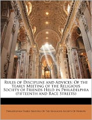 Rules Of Discipline And Advices - Philadelphia Yearly Meeting Of The Relig