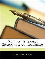 Orpheus, Poetarum Graecorum Antiquissimus - Georg Heinrich Bode