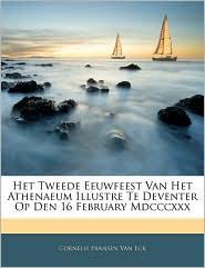 Het Tweede Eeuwfeest Van Het Athenaeum Illustre Te Deventer Op Den 16 February Mdcccxxx - Cornelis Fransen Van Eck