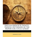 English-French & French-English Dictionary of the Motor Car, Cycle, & Boat - Frederick Lucas