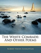 The White Comrade: And Other Poems