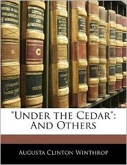 Under The Cedar - Augusta Clinton Winthrop