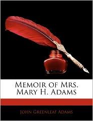 Memoir Of Mrs. Mary H. Adams - John Greenleaf Adams