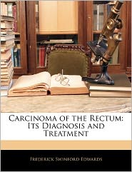 Carcinoma Of The Rectum - Frederick Swinford Edwards