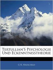 Tertullian's Psychologie Und Eckenntnisstheorie - G R. Hauschild